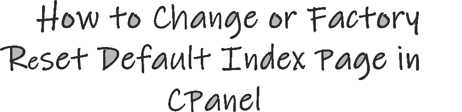 How to Change or Factory Reset Default Index Page in CPanel